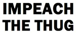Impeach the Thug