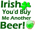 Irish you'd by me another beer