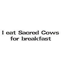 I eat Sacred Cows for breakfast