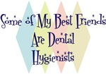 Some of My Best Friends Are Dental Hygienists