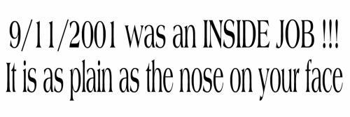 9/11/2001 was an INSIDE JOB!!!  it is as plain as