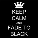 Keep Calm Fade to Black