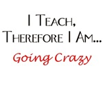 I Teach, Therefore I Am...Going Crazy