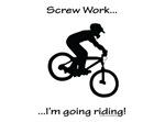 Screw Work-I'm Going Riding (Mt. Biking)