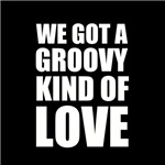 We Got A Groovy Kind of Love 2