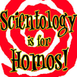 Scientology is for Homos!