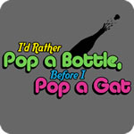 I'd Rather Pop a Bottle Before I Pop a Gat T-Shirt