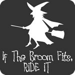 If the Broom Fits, Ride It T-Shirt