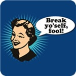 Break Yo'Self Fool T-Shirt