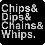 Chips, Dips, Chains & Whips T-Shirt