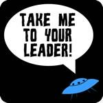 Take Me To Your Leader T Shirt