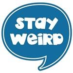 Stay Weird Speech Bubble