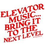 ELEVATOR MUSIC...BRING IT TO THE NEXT LEVEL™