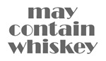 may contain whiskey