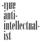 Be Anti-Antiintellectual