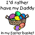 I'd rather have my Daddy in my Easter basket
