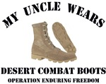 MY UNCLE WEARS DESERT COMBAT BOOTS OEF