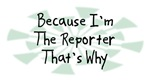 Because I'm The Reporter