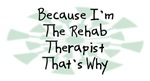 Because I'm The Rehab Therapist