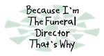 Because I'm The Funeral Director