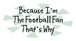 Because I'm The Football Fan