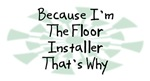 Because I'm The Floor Installer
