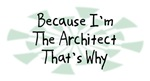 Because I'm The Architect