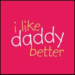 I Like Daddy Better - Pink & Orange