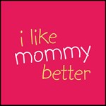 I Like Mommy Better - Pink & Orange