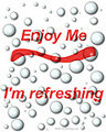 Enjoy Me I'm Refreshing.