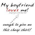 I Love My Girlfriend-and I'm cheap-gifts & apparel
