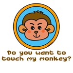 Do YOU want to Touch my Monkey? | Monkey See Monkey Do T-shirts & Weird Gifts