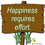 Happiness requires effort.