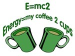 E=mc2 Energy Equals 2 Cups of coffee