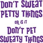 Don't Pet Sweaty Things