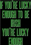 If your'e lucky enough to be Irish