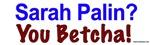 Sarah Palin? You Betcha!