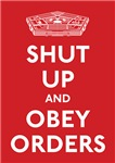 Shut Up and Obey Orders