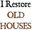 i restore old houses