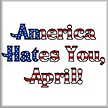 America Hates You, April!