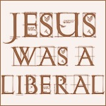 Jesus Was a Liberal T-Shirts and Gifts