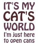 Its My Cats World - I Just Open Cans