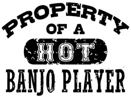 Property of a Hot Banjo Player