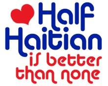 Half Haitian t-shirts