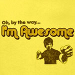 By The Way, I Am Awesome