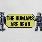 The Humans Are Dead