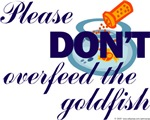 Please don't overfeed the goldfish