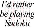 I'd rather be playing Sudoku
