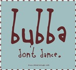 Bubba Don't Dance