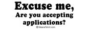 Excuse me, are you accepting applications?